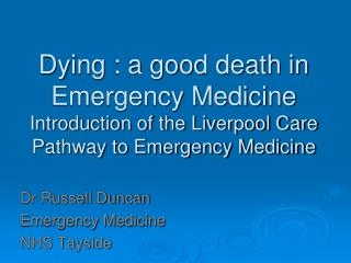 Dying : a good death in Emergency Medicine Introduction of the Liverpool Care Pathway to Emergency Medicine