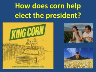 How does corn help elect the president?