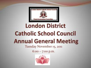 London District  Catholic School Council  Annual General Meeting