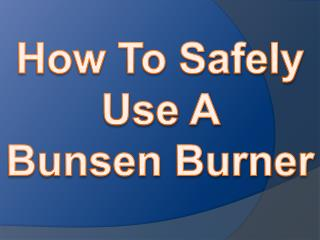 How To Safely  Use A  Bunsen Burner