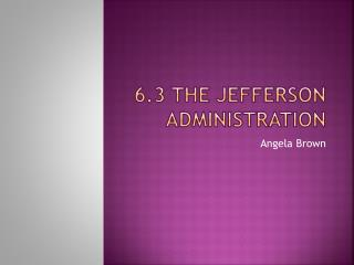 6.3 The Jefferson Administration