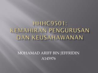HHHC9501: KEMAHIRAN  Pengurusan dan keusahawanan