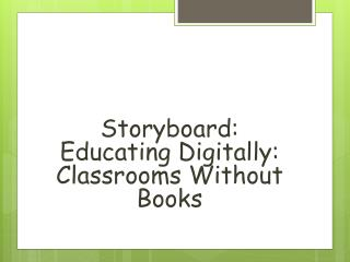 Storyboard:  Educating Digitally:  Classrooms Without Books