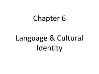 Chapter 6 Language & Cultural Identity
