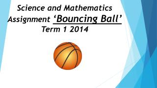 Science and Mathematics Assignment  'Bouncing Ball'  Term 1 2014
