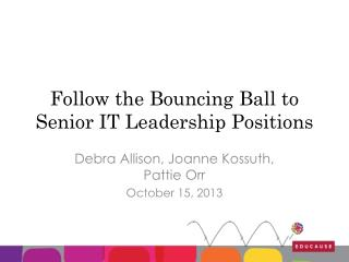 Follow the Bouncing Ball to Senior IT Leadership Positions