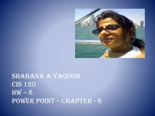 Shabana  A  Yaqoob CIS 120  HW – 8 POWER POINT – CHAPTER - 8
