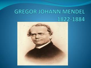 GREGOR JOHANN MENDEL 1822-1884