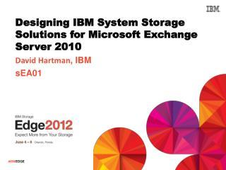 Designing IBM System Storage Solutions for Microsoft Exchange Server 2010