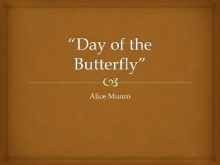 """Day of the Butterfly"""
