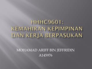 HHHC9601: KEMAHIRAN  KepiMPINAN DAN KERJA BERPASUKAN