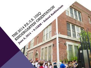 The 2014 P.S./I.S. 102Q Kindergarten Orientation