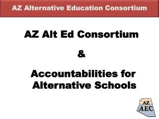 AZ  Alt Ed Consortium & Accountabilities for Alternative Schools