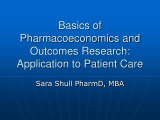 Basics of Pharmacoeconomics and Outcomes Research: Application to Patient Care