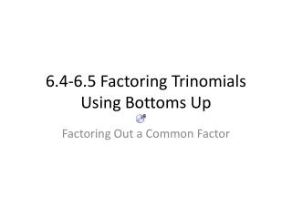 6.4-6.5 Factoring Trinomials Using Bottoms Up