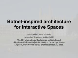 Botnet-inspired architecture for Interactive Spaces