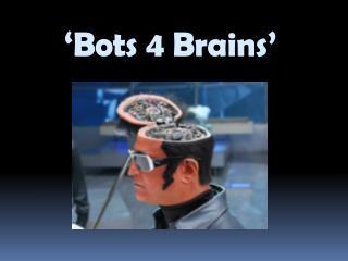 'Bots 4 Brains'