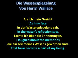 Als ich mein Gesicht As I my face In  der Wasserspiegelung sah , In the water's reflection saw,