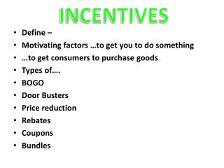 Define –  Motivating factors …to get you to do something …to get consumers to purchase goods