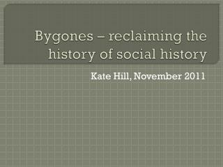 Bygones – reclaiming the history of social history