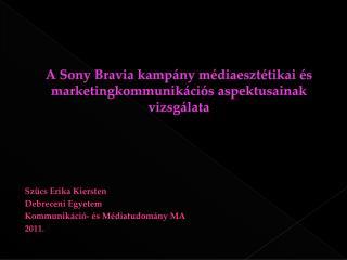 A Sony Bravia kampány médiaesztétikai és marketingkommunikációs aspektusainak vizsgálata