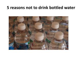 5 reasons not to drink bottled water