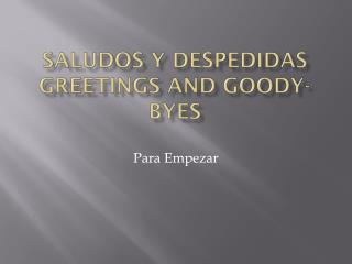 Saludos  y  Despedidas Greetings and Goody-byes
