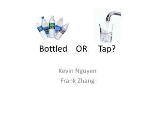 Bottled    OR     Tap?