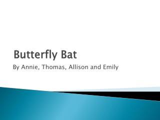 Butterfly Bat
