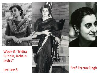 "Week 3: "" Indira  is India, India is  Indira "" Lecture 6"