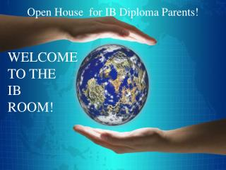 WELCOME TO THE IB ROOM! Welcome to Open House for Junior Parents!