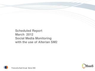 Scheduled Report March  2012 Social Media Monitoring with the use of  Alterian  SM2