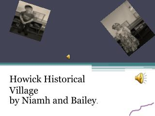 Howick Historical  V illage  by Niamh and Bailey .
