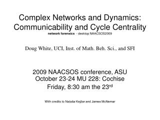Complex Networks and Dynamics: Communicability and Cycle Centrality network forensics  - desktop NAACSOS2009  Doug White