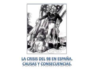 LA CRISIS DEL 98 EN ESPAÑA. Causas y consecuencias.