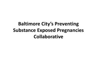 Baltimore City's Preventing Substance Exposed Pregnancies Collaborative