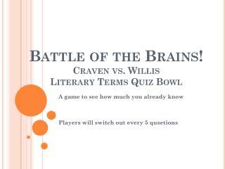 Battle of the Brains! Craven vs. Willis Literary  Terms  Quiz Bowl