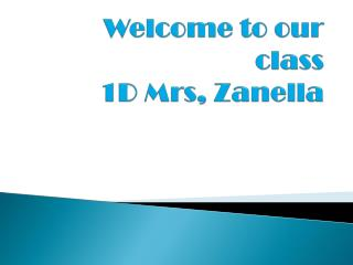 Welcome to our class 1D  Mrs ,  Zanella