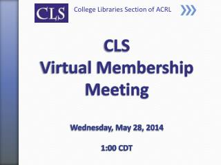 CLS Virtual Membership Meeting Wednesday, May 28, 2014 1:00 CDT