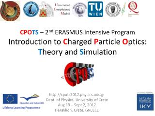 cpots2012.physics.uoc.gr Dept. of Physics, University of Crete Aug 19 – Sept 2, 2012