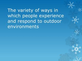 The variety of ways in which people experience and respond to outdoor environments
