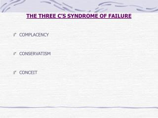 THE THREE C S SYNDROME OF FAILURE