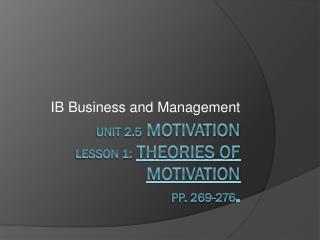 Unit 2.5  Motivation Lesson 1: Theories of motivation pp. 269-276 .