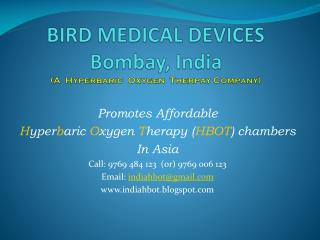 BIRD MEDICAL DEVICES Bombay, India (A  Hyperbaric  Oxygen   Therpay  Company)