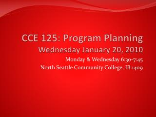 CCE 125: Program Planning Wednesday January 20, 2010