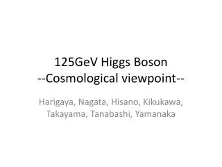 125GeV Higgs Boson   --Cosmological viewpoint--