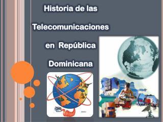 Historia de las Telecomunicaciones en  República Dominicana