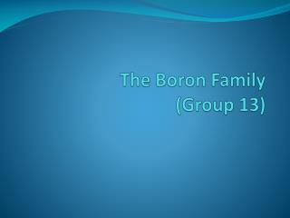 The Boron Family (Group 13)