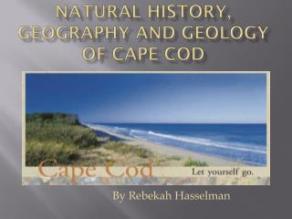 Natural History, Geography and Geology of Cape Cod