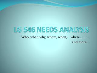 LG 546 NEEDS ANALYSIS